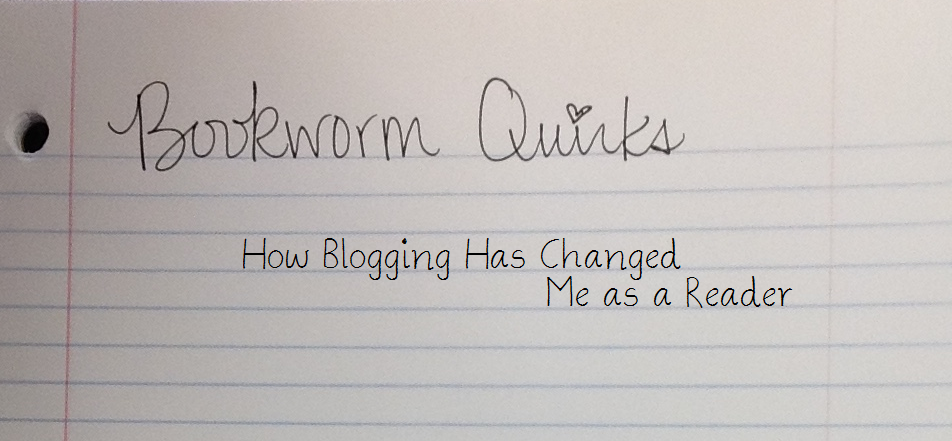 How Blogging Has Changed Me as a Reader
